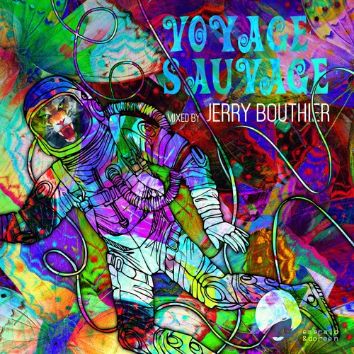 VOYAGE SAUVAGE 1 AND 2 ET 2 JERRY BOUTHIER EMERALD AND & DOREEN MIX MIXTAPE LONG1 HOUR CHILL AND DANCE ON THE MUSIC ANYWHERE HOUSE DEEP HOUSE SOUL FUNKY INDIE DANCE ARTWORK PSYCHEDELIC PSYCHE COLOURS COLOUR COLOURFULL